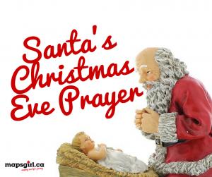 Santa's Christmas Eve Prayer @ mapsgirl.ca